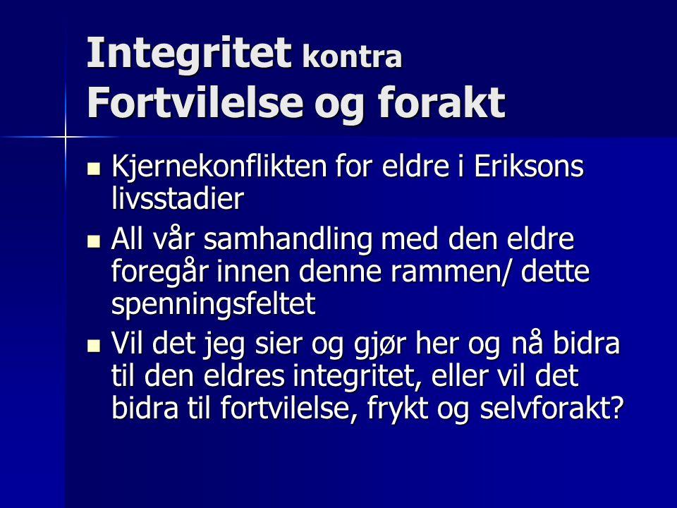 Integritet kontra Fortvilelse og forakt Kjernekonflikten for eldre i Eriksons livsstadier Kjernekonflikten for eldre i Eriksons livsstadier All vår sa