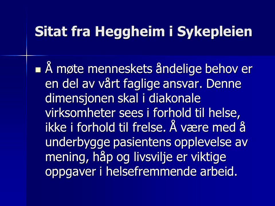 Sitat fra Heggheim i Sykepleien Å møte menneskets åndelige behov er en del av vårt faglige ansvar. Denne dimensjonen skal i diakonale virksomheter see