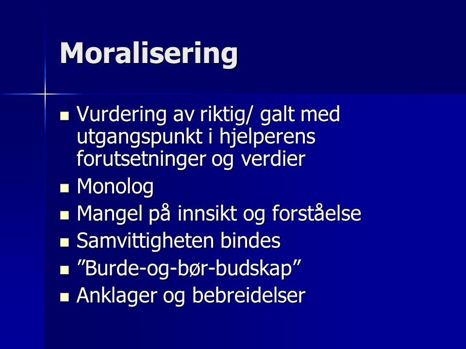 Moralisering Vurdering av riktig/ galt med utgangspunkt i hjelperens forutsetninger og verdier Vurdering av riktig/ galt med utgangspunkt i hjelperens