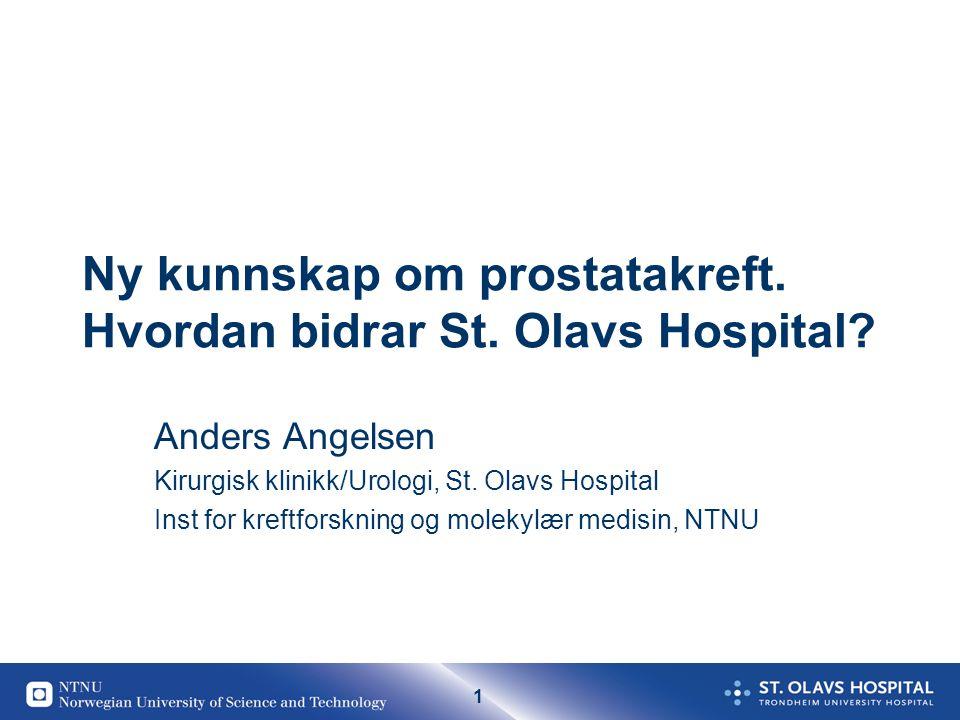 1 Ny kunnskap om prostatakreft. Hvordan bidrar St. Olavs Hospital? Anders Angelsen Kirurgisk klinikk/Urologi, St. Olavs Hospital Inst for kreftforskni