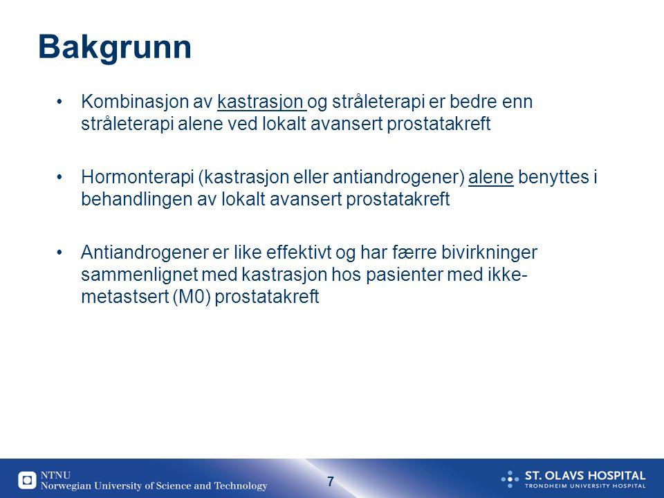 7 Bakgrunn Kombinasjon av kastrasjon og stråleterapi er bedre enn stråleterapi alene ved lokalt avansert prostatakreft Hormonterapi (kastrasjon eller