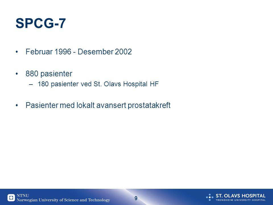 9 SPCG-7 Februar 1996 - Desember 2002 880 pasienter –180 pasienter ved St. Olavs Hospital HF Pasienter med lokalt avansert prostatakreft