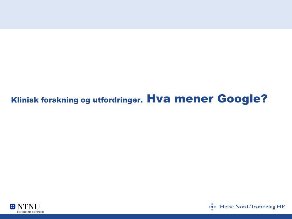 Helse Nord-Trøndelag HF Klinisk forskning og utfordringer. Hva mener Google
