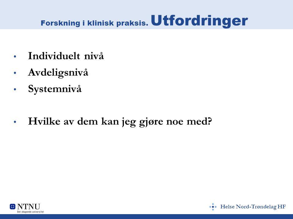 Helse Nord-Trøndelag HF Individuelle utfordringer (I) Praktiske Organisering av arbeidstid, prioritering Skjerming og arbeidsro Intellektuelt Lønn/arbeidsbetingelser Kliniker vs forsker (relasjon til pas) Private/familiære Sosialt/kollegialt