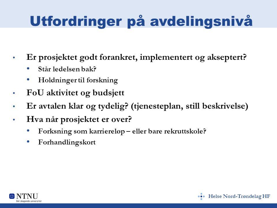 Helse Nord-Trøndelag HF Utfordringer på systemnivå Najonalt – statsbudsjett (de berømte 3%...) Regionalt - HMN vs andre RHF Vi er svakest Vi har minst økning i satsingen Vi trenger en styrking av forskningskompetansen i HMN RHF Ivaretar HMN sin øk modell FoU aktivitet?