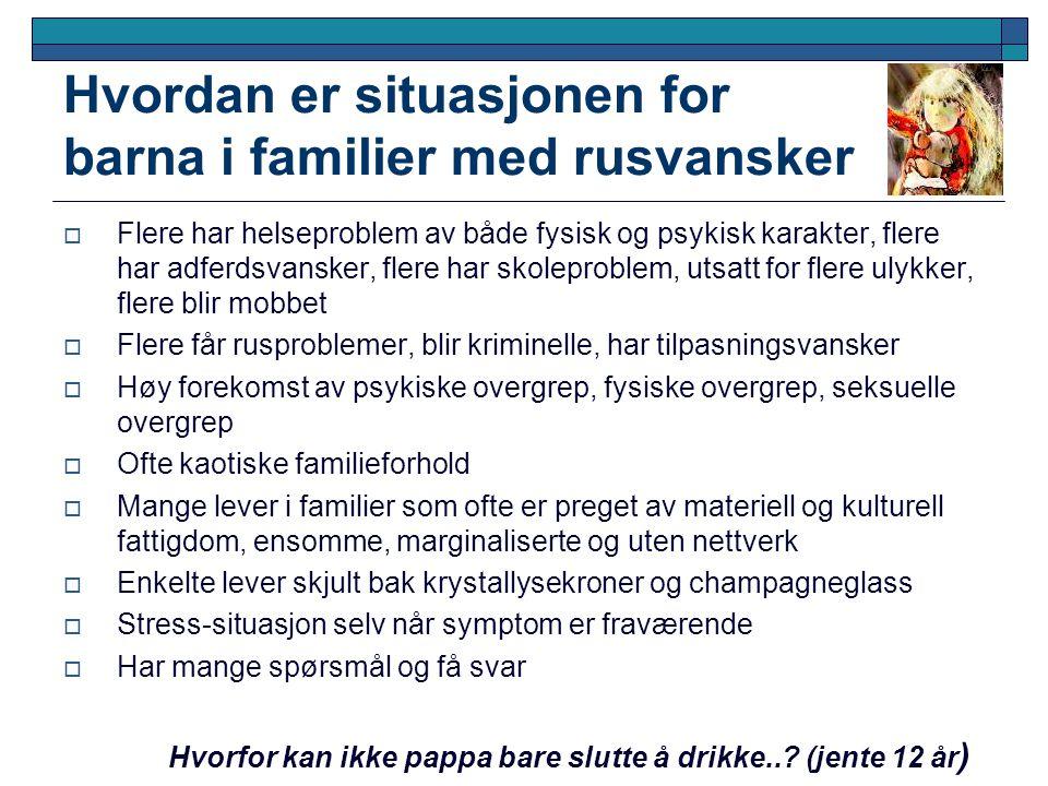 Hvordan er situasjonen for barna i familier med rusvansker  Flere har helseproblem av både fysisk og psykisk karakter, flere har adferdsvansker, fler