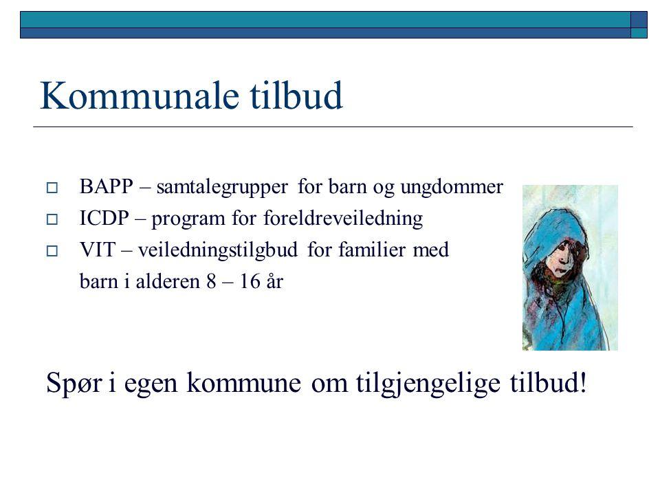 Kommunale tilbud  BAPP – samtalegrupper for barn og ungdommer  ICDP – program for foreldreveiledning  VIT – veiledningstilgbud for familier med bar