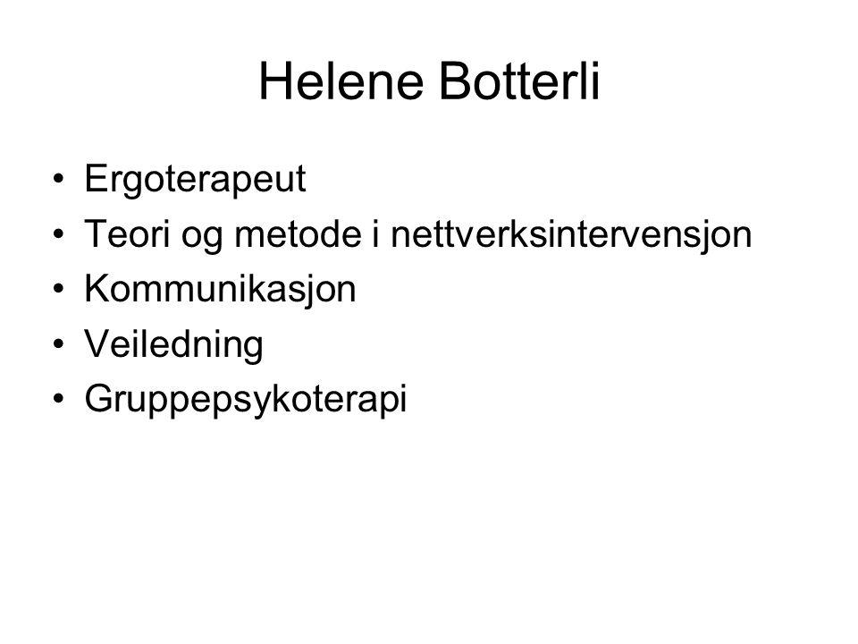 Helene Botterli Ergoterapeut Teori og metode i nettverksintervensjon Kommunikasjon Veiledning Gruppepsykoterapi
