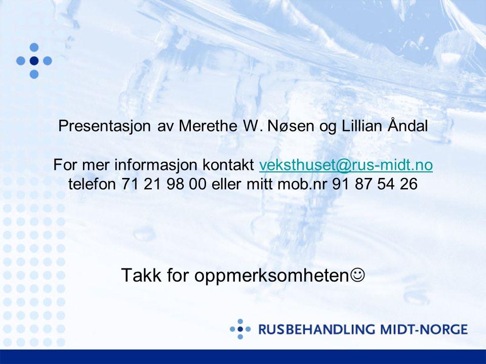 Presentasjon av Merethe W. Nøsen og Lillian Åndal For mer informasjon kontakt veksthuset@rus-midt.no telefon 71 21 98 00 eller mitt mob.nr 91 87 54 26