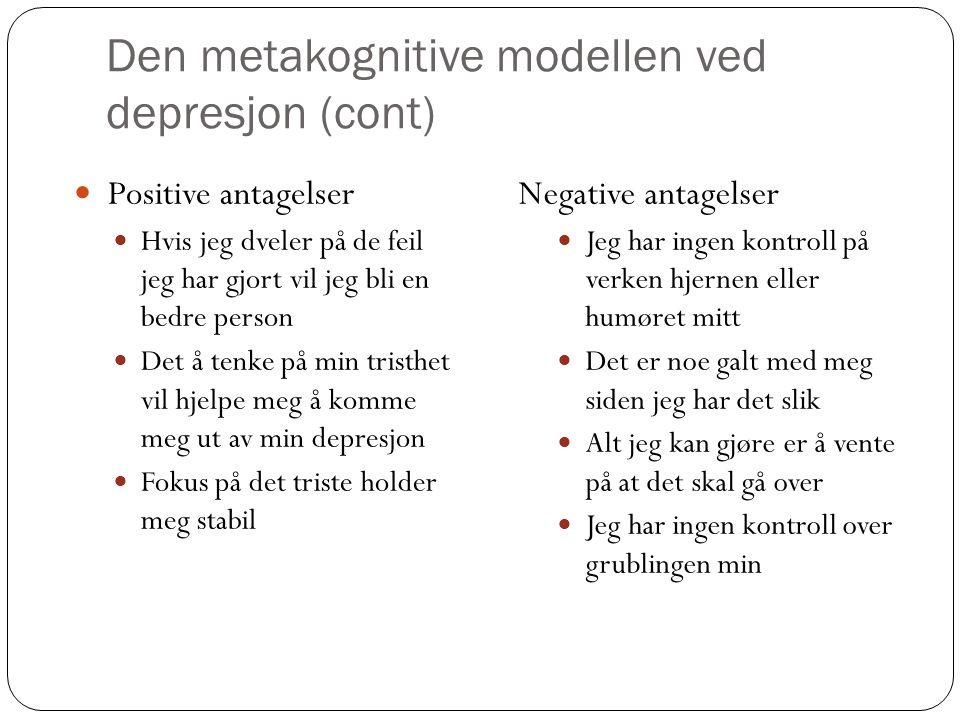 Den metakognitive modellen ved depresjon (cont.) Jeg er dum Å tenke over dette vil hjelpe meg å gjøre noe med det, vil hjelpe meg til å finne et svar på hvorfor jeg ikke er det Hva tenker andre om meg.