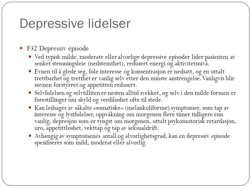 Depressive lidelser (cont.) F32.0 Mild depressiv episode To eller tre av symptomene nevnt under F32.- er vanligvis til stede.