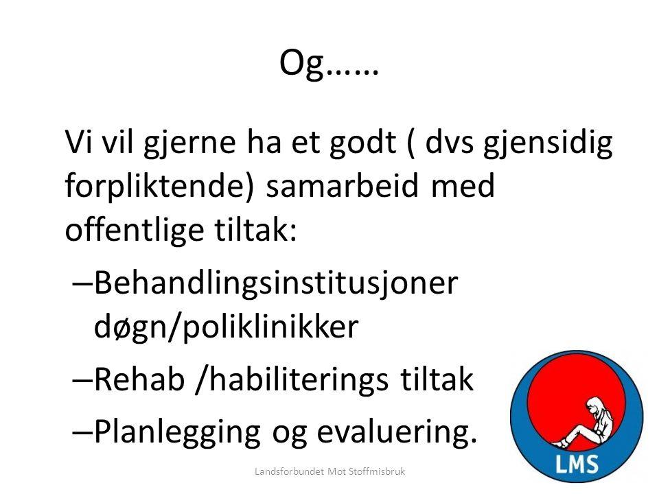 Og…… Vi vil gjerne ha et godt ( dvs gjensidig forpliktende) samarbeid med offentlige tiltak: – Behandlingsinstitusjoner døgn/poliklinikker – Rehab /ha
