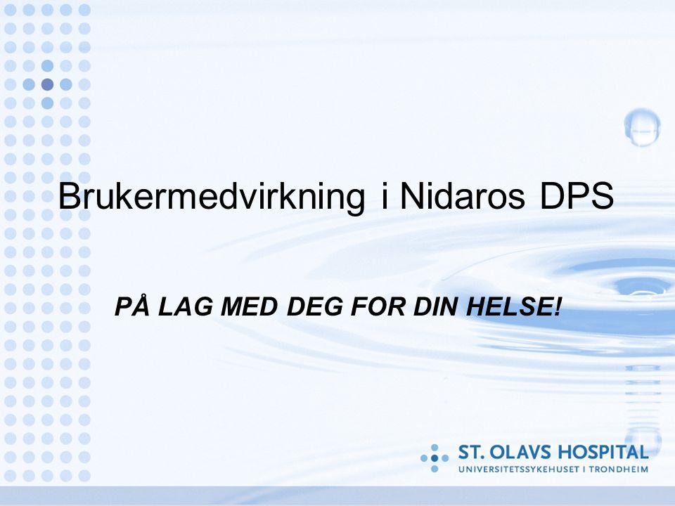 Brukermedvirkning i Nidaros DPS PÅ LAG MED DEG FOR DIN HELSE!