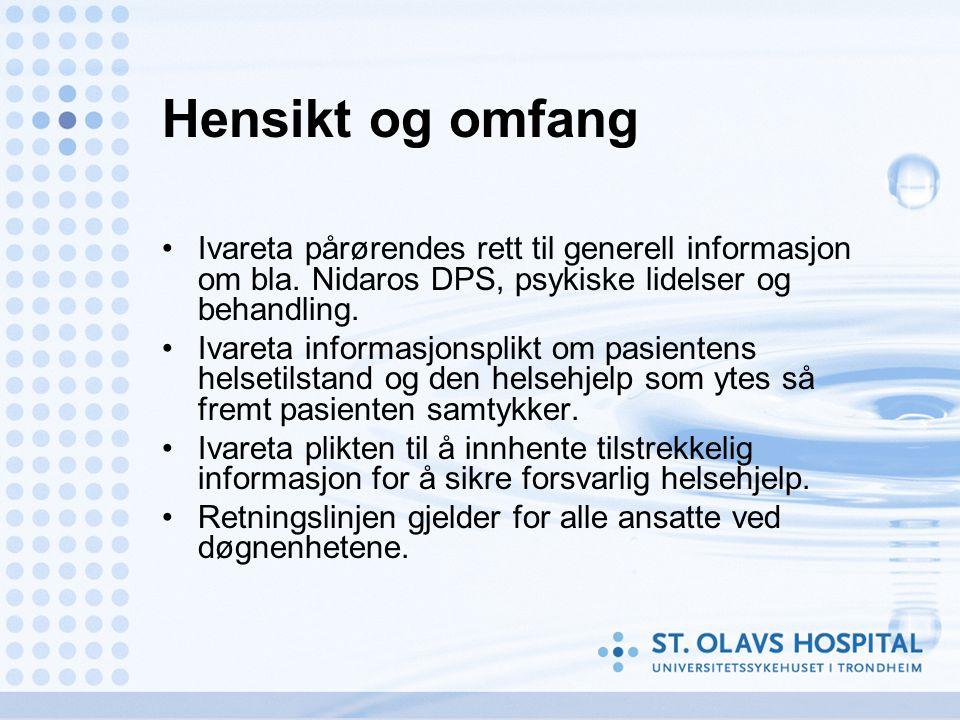 Hensikt og omfang Ivareta pårørendes rett til generell informasjon om bla. Nidaros DPS, psykiske lidelser og behandling. Ivareta informasjonsplikt om