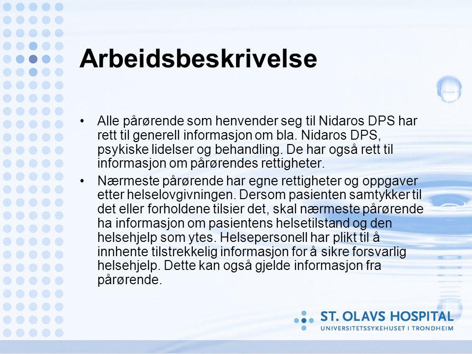 Arbeidsbeskrivelse Alle pårørende som henvender seg til Nidaros DPS har rett til generell informasjon om bla. Nidaros DPS, psykiske lidelser og behand