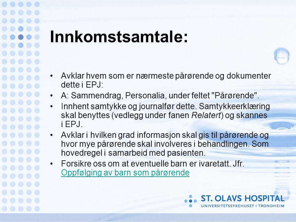 Innkomstsamtale: Avklar hvem som er nærmeste pårørende og dokumenter dette i EPJ: A: Sammendrag, Personalia, under feltet