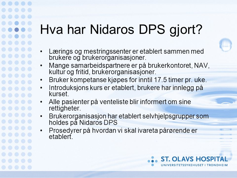 Hva har Nidaros DPS gjort? Lærings og mestringssenter er etablert sammen med brukere og brukerorganisasjoner. Mange samarbeidspartnere er på brukerkon
