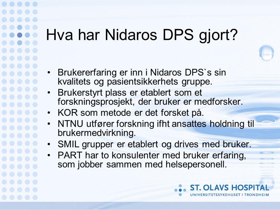 Hva har Nidaros DPS gjort? Brukererfaring er inn i Nidaros DPS`s sin kvalitets og pasientsikkerhets gruppe. Brukerstyrt plass er etablert som et forsk