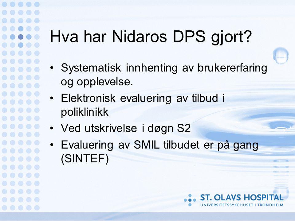 Hva har Nidaros DPS gjort? Systematisk innhenting av brukererfaring og opplevelse. Elektronisk evaluering av tilbud i poliklinikk Ved utskrivelse i dø
