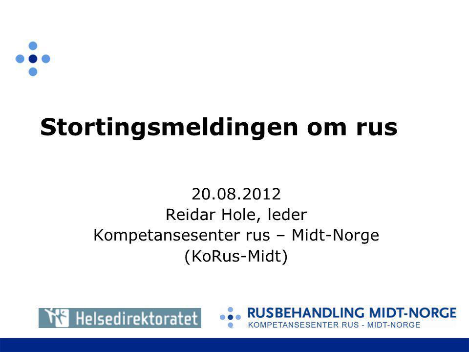 Stortingsmeldingen om rus 20.08.2012 Reidar Hole, leder Kompetansesenter rus – Midt-Norge (KoRus-Midt)
