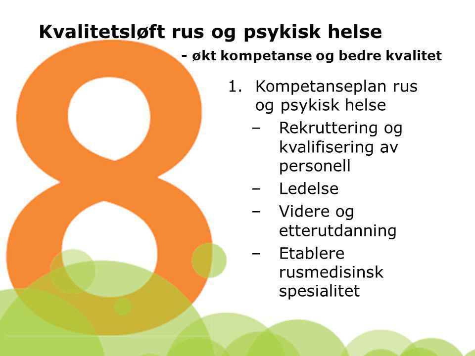 Kvalitetsløft rus og psykisk helse - økt kompetanse og bedre kvalitet 1.Kompetanseplan rus og psykisk helse –Rekruttering og kvalifisering av personel