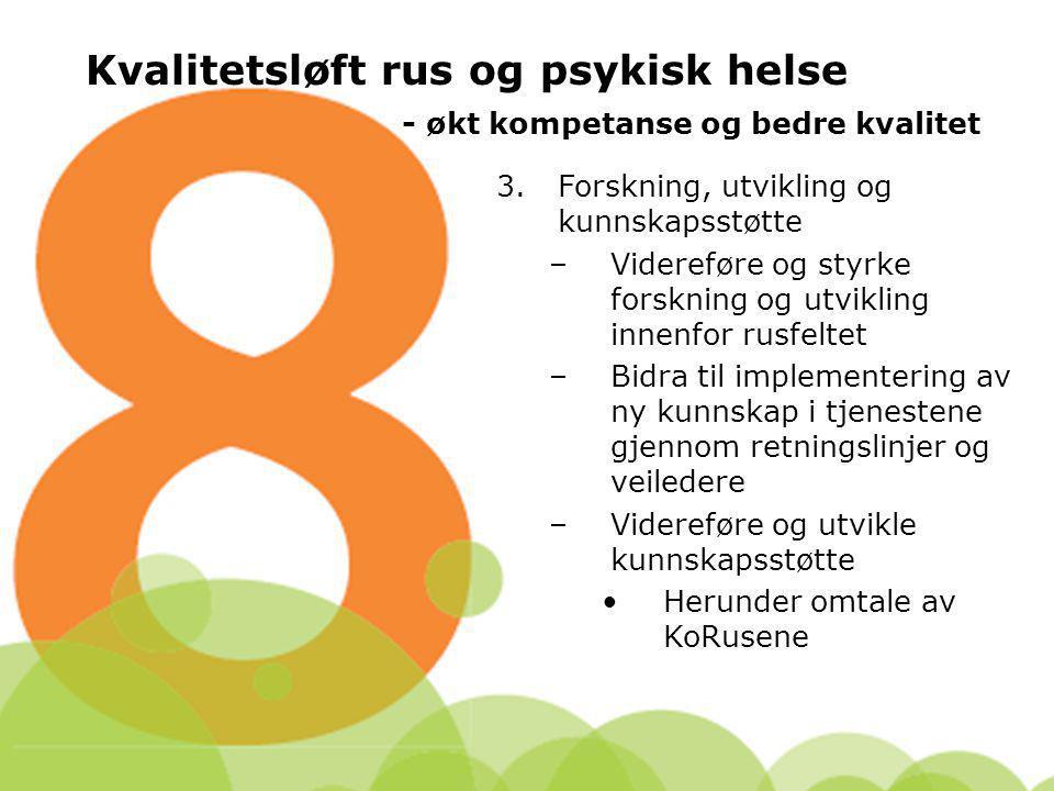 Kvalitetsløft rus og psykisk helse - økt kompetanse og bedre kvalitet 3.Forskning, utvikling og kunnskapsstøtte –Videreføre og styrke forskning og utv