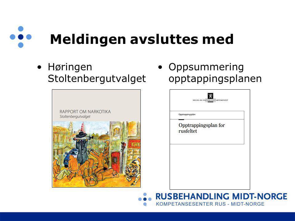 Meldingen avsluttes med Høringen Stoltenbergutvalget Oppsummering opptappingsplanen