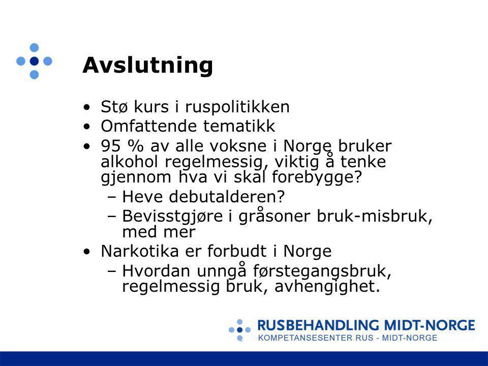 Avslutning Stø kurs i ruspolitikken Omfattende tematikk 95 % av alle voksne i Norge bruker alkohol regelmessig, viktig å tenke gjennom hva vi skal for