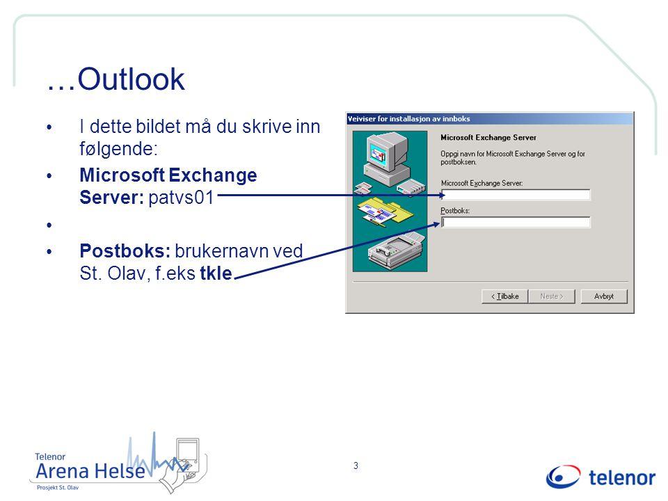 3 …Outlook I dette bildet må du skrive inn følgende: Microsoft Exchange Server: patvs01 Postboks: brukernavn ved St.