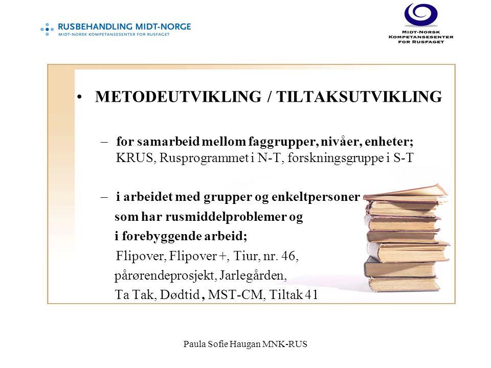 Paula Sofie Haugan MNK-RUS METODEUTVIKLING / TILTAKSUTVIKLING –for samarbeid mellom faggrupper, nivåer, enheter; KRUS, Rusprogrammet i N-T, forskningsgruppe i S-T –i arbeidet med grupper og enkeltpersoner som har rusmiddelproblemer og i forebyggende arbeid; Flipover, Flipover +, Tiur, nr.