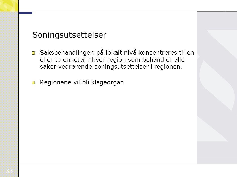 33 Soningsutsettelser Saksbehandlingen på lokalt nivå konsentreres til en eller to enheter i hver region som behandler alle saker vedrørende soningsutsettelser i regionen.