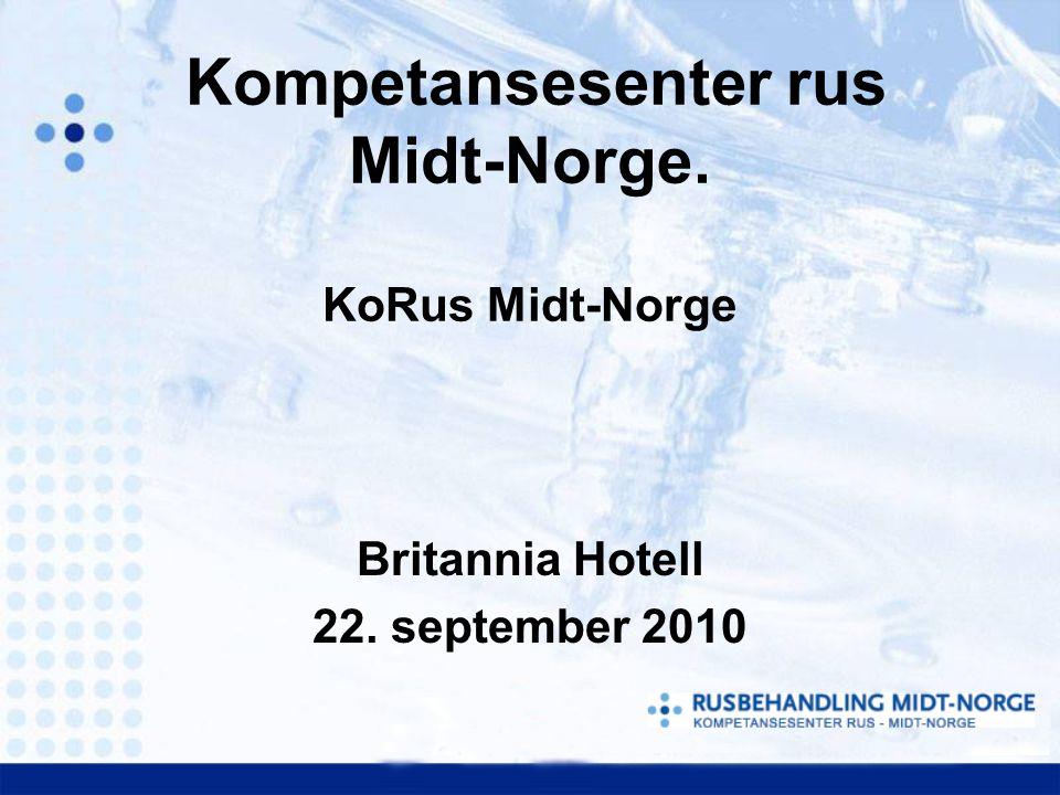 Kompetansesenter rus Midt-Norge. KoRus Midt-Norge Britannia Hotell 22. september 2010