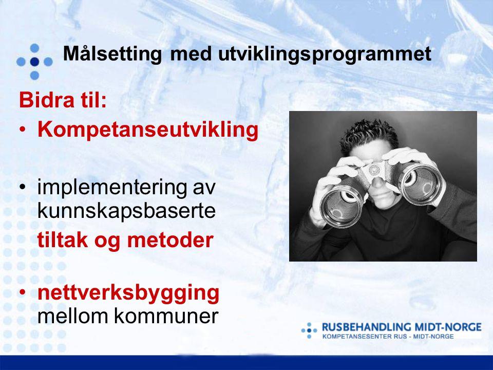 Målsetting med utviklingsprogrammet Bidra til: Kompetanseutvikling implementering av kunnskapsbaserte tiltak og metoder nettverksbygging mellom kommun
