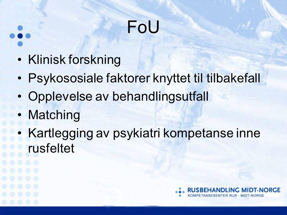FoU Klinisk forskning Psykososiale faktorer knyttet til tilbakefall Opplevelse av behandlingsutfall Matching Kartlegging av psykiatri kompetanse inne