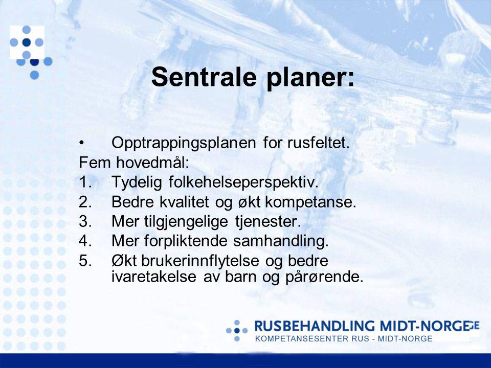 Opptrappingsplanen for rusfeltet. Fem hovedmål: 1.Tydelig folkehelseperspektiv. 2.Bedre kvalitet og økt kompetanse. 3.Mer tilgjengelige tjenester. 4.M