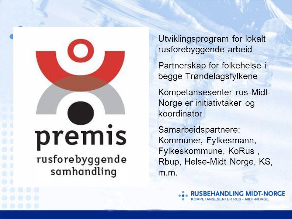Utviklingsprogram for lokalt rusforebyggende arbeid Partnerskap for folkehelse i begge Trøndelagsfylkene Kompetansesenter rus-Midt- Norge er initiativ