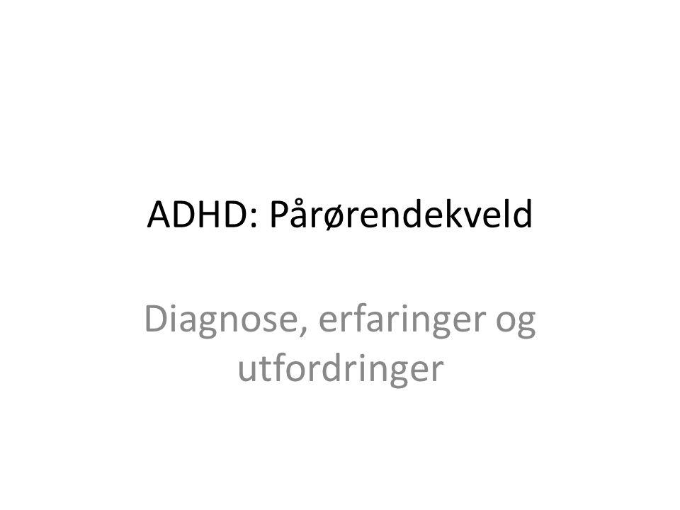ADHD Typiske trekk/symptomer Utfordringer/erfaringer Behandling Diverse – Førerkort mm