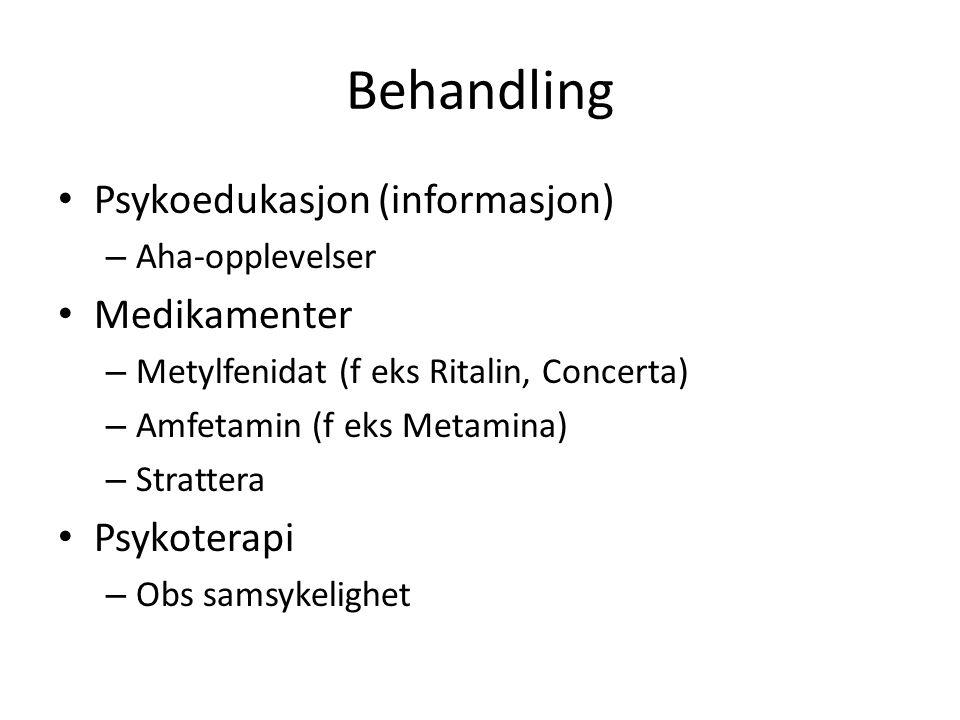 Behandling Psykoedukasjon (informasjon) – Aha-opplevelser Medikamenter – Metylfenidat (f eks Ritalin, Concerta) – Amfetamin (f eks Metamina) – Strattera Psykoterapi – Obs samsykelighet