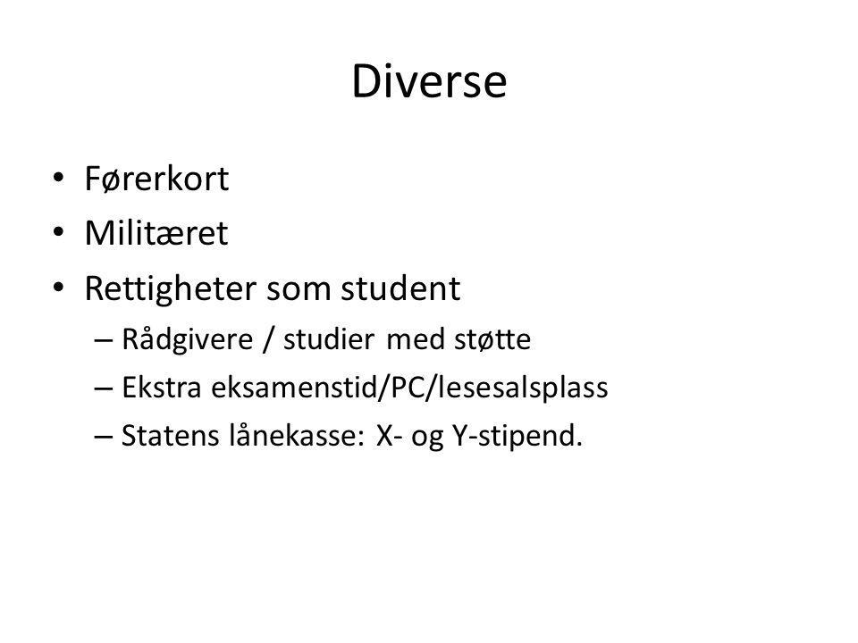Diverse Førerkort Militæret Rettigheter som student – Rådgivere / studier med støtte – Ekstra eksamenstid/PC/lesesalsplass – Statens lånekasse: X- og Y-stipend.