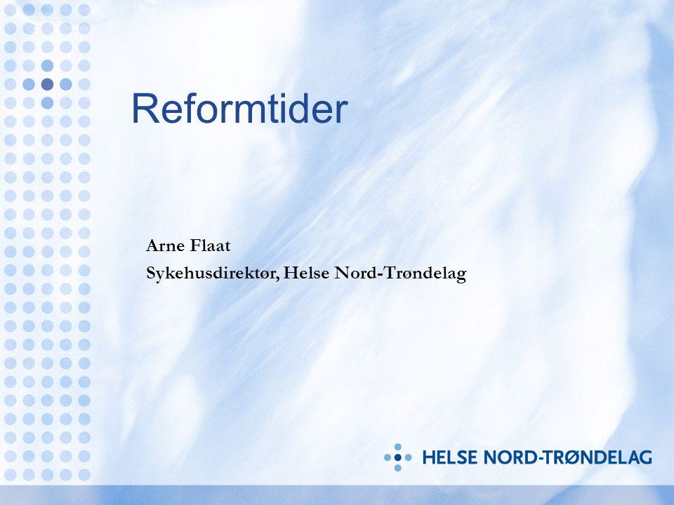 Reformtider Arne Flaat Sykehusdirektør, Helse Nord-Trøndelag
