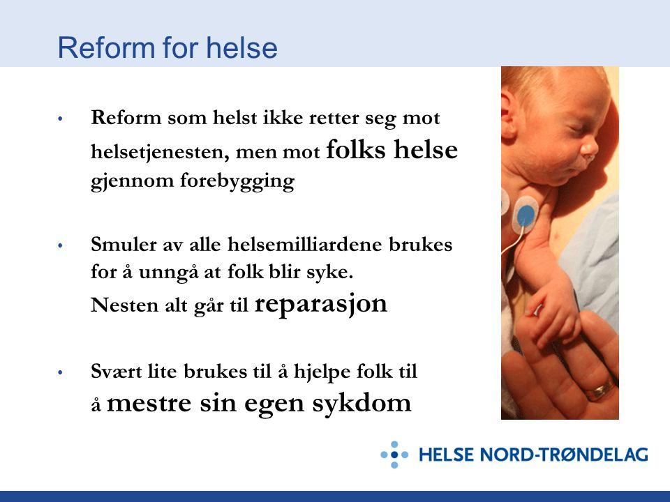 Reform for helse Reform som helst ikke retter seg mot helsetjenesten, men mot folks helse gjennom forebygging Smuler av alle helsemilliardene brukes for å unngå at folk blir syke.