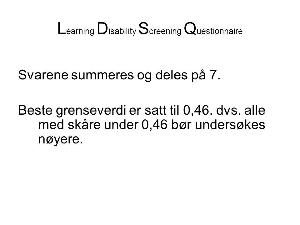 L earning D isability S creening Q uestionnaire Svarene summeres og deles på 7.