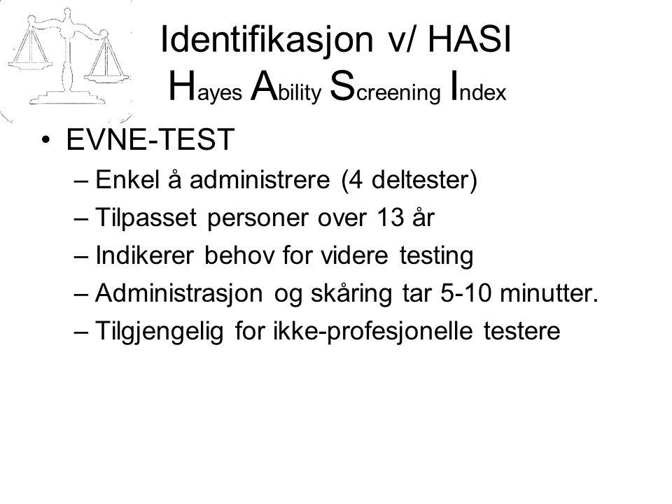Identifikasjon v/ HASI H ayes A bility S creening I ndex EVNE-TEST –Enkel å administrere (4 deltester) –Tilpasset personer over 13 år –Indikerer behov for videre testing –Administrasjon og skåring tar 5-10 minutter.