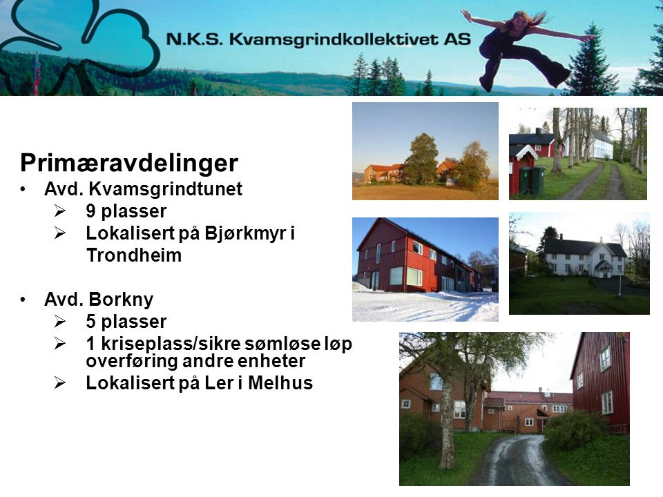 Primæravdelinger Avd.Kvamsgrindtunet  9 plasser  Lokalisert på Bjørkmyr i Trondheim Avd.