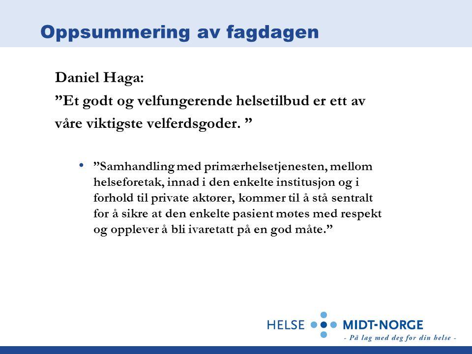 """Oppsummering av fagdagen Daniel Haga: """"Et godt og velfungerende helsetilbud er ett av våre viktigste velferdsgoder. """" """"Samhandling med primærhelsetjen"""