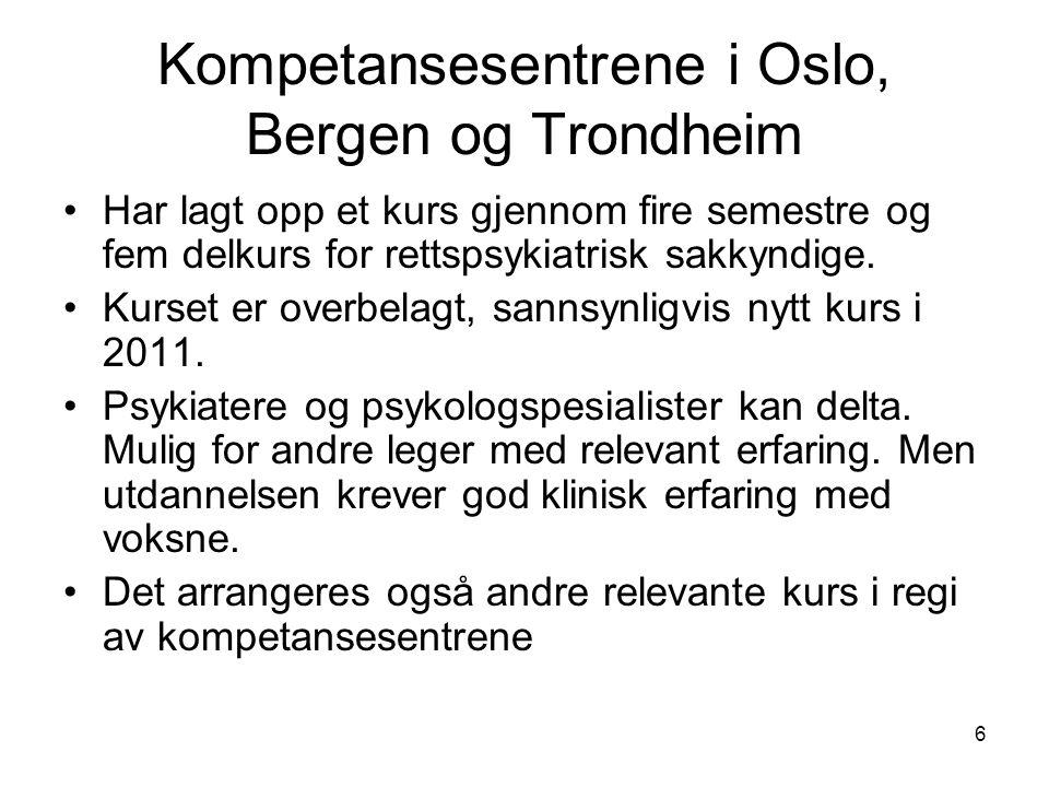 6 Kompetansesentrene i Oslo, Bergen og Trondheim Har lagt opp et kurs gjennom fire semestre og fem delkurs for rettspsykiatrisk sakkyndige. Kurset er