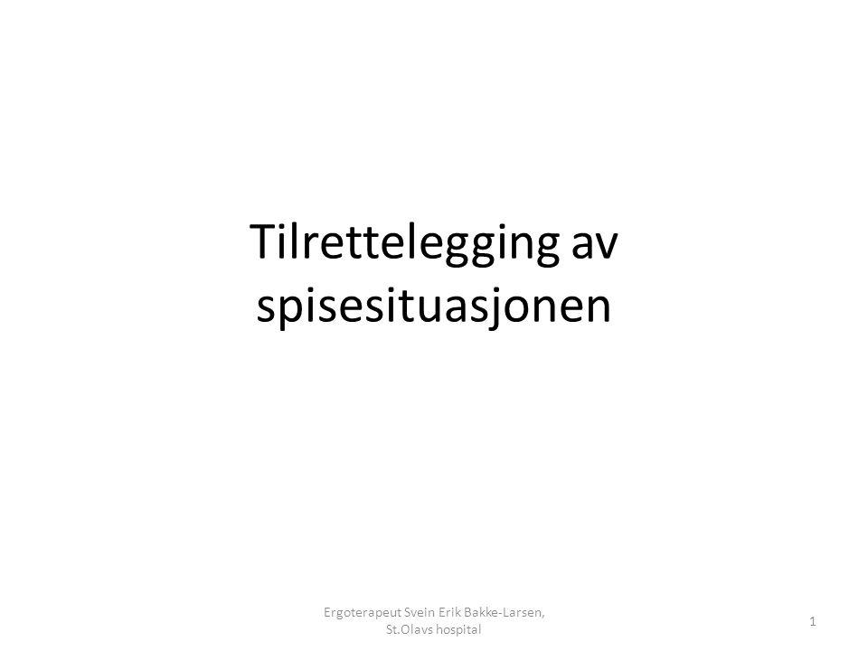 Tilrettelegging av spisesituasjonen 1 Ergoterapeut Svein Erik Bakke-Larsen, St.Olavs hospital