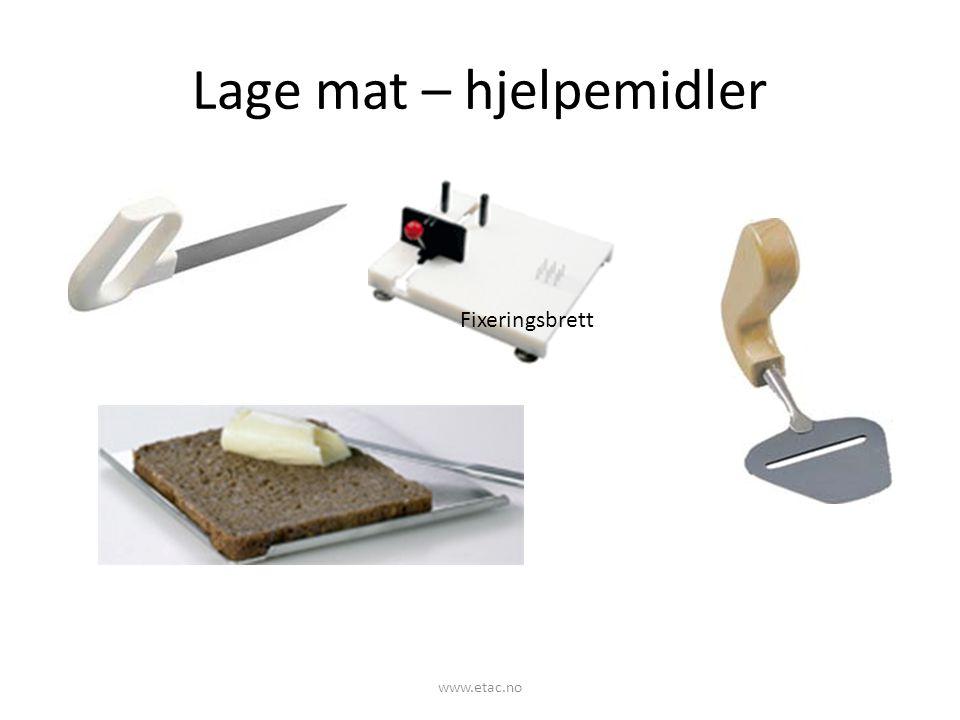 Lage mat – hjelpemidler Fixeringsbrett www.etac.no