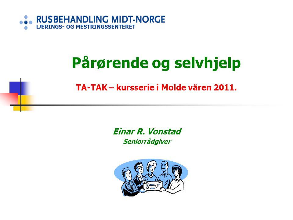 Pårørende og selvhjelp TA-TAK – kursserie i Molde våren 2011. Einar R. Vonstad Seniorrådgiver