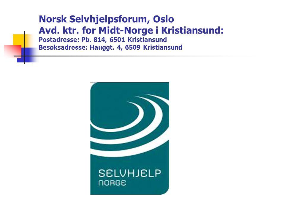 Norsk Selvhjelpsforum, Oslo Avd. ktr. for Midt-Norge i Kristiansund: Postadresse: Pb. 814, 6501 Kristiansund Besøksadresse: Hauggt. 4, 6509 Kristiansu